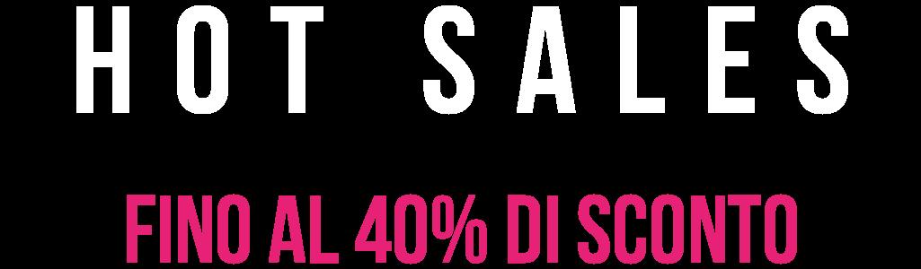 Hot sales - Fino al 40% di sconto